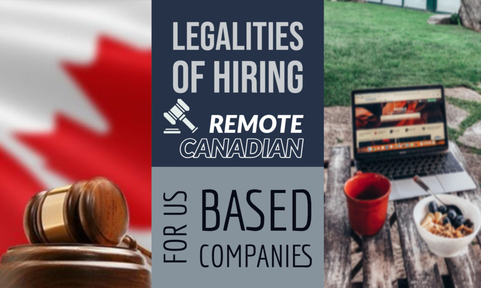 Legalities of Hiring Remote Canadian Workers for US Based Companies